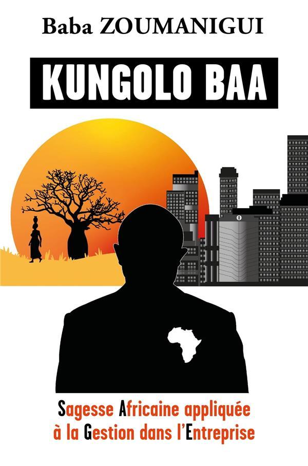 KUNGOLO BAA - SAGESSE AFRICAINE APPLIQUEE A LA GESTION DANS L'ENTREPRISE