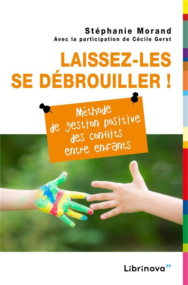 LAISSEZ-LES SE DEBROUILLER ! - METHODE DE GESTION POSITIVE DES CONFLITS ENTRE ENFANTS