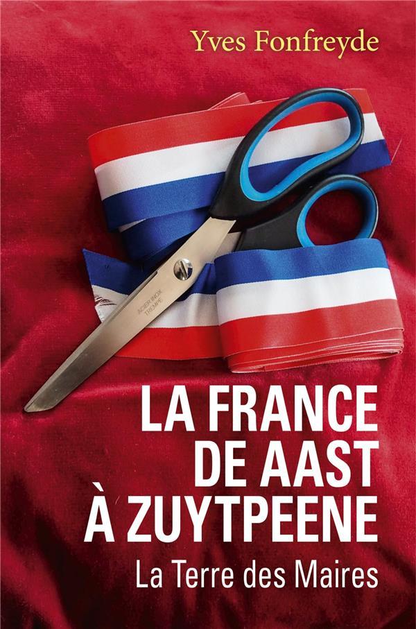 LA FRANCE DE AAST A ZUYTPEENE - LA TERRE DES MAIRES