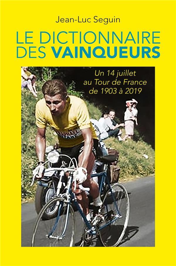 LE DICTIONNAIRE DES VAINQUEURS - UN 14 JUILLET AU TOUR DE FRANCE DE 1903 A 2019