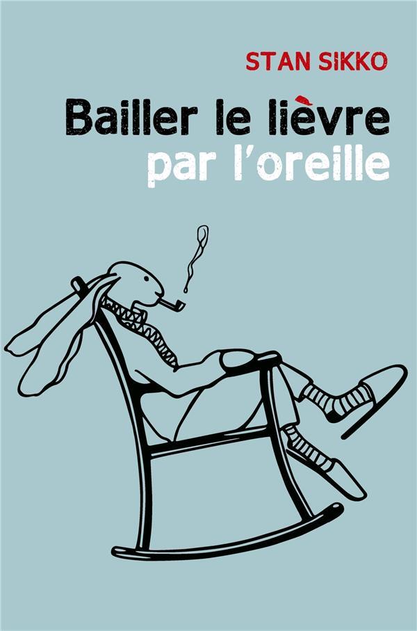 BAILLER LE LIEVRE PAR L'OREILLE