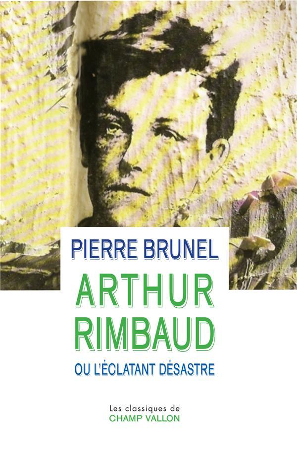 ARTHUR RIMBAUD OU L'ECLATANT DESASTRE NOUVELLE EDITION