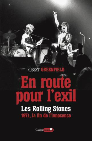 EN ROUTE POUR L'EXIL - LES ROLLING STONES : 1971, LA FIN DE L'INSOUCIANCE