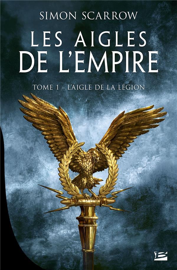 LES AIGLES DE L'EMPIRE, T1 : L'AIGLE DE LA LEGION