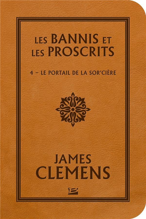 LES BANNIS ET LES PROSCRITS, T4 : LE PORTAIL DE LA SOR'CIERE