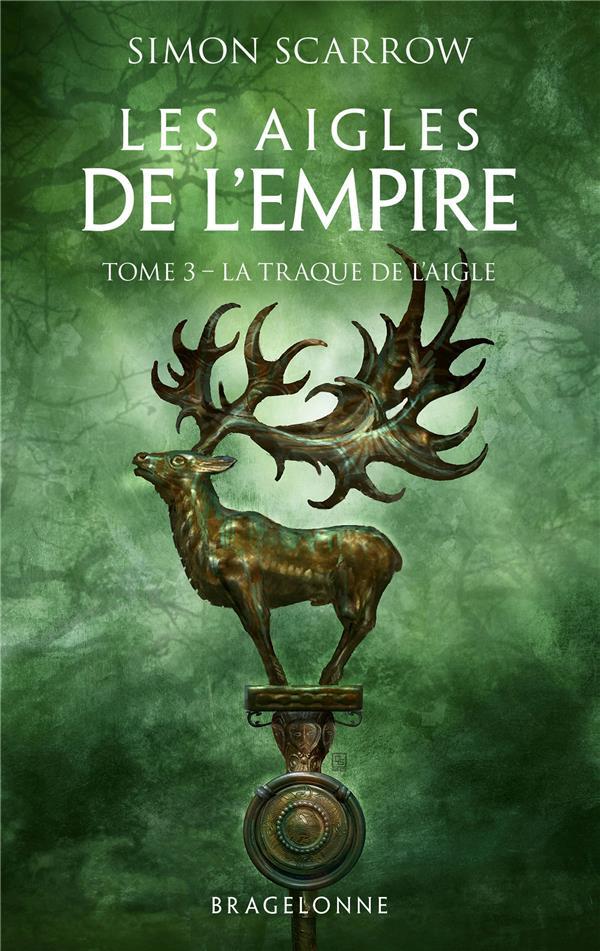 LES AIGLES DE L'EMPIRE, T3 : LA TRAQUE DE L'AIGLE