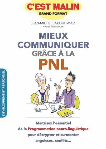 MIEUX COMMUNIQUER GRACE A LA PNL