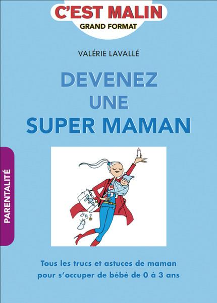 DEVENIR UNE SUPER MAMAN C'EST MALIN