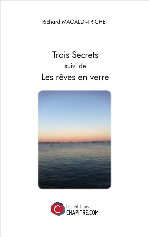 TROIS SECRETS SUIVI DE LES REVES EN VERRE