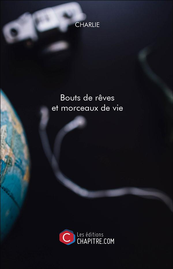 BOUTS DE REVES ET MORCEAUX DE VIE
