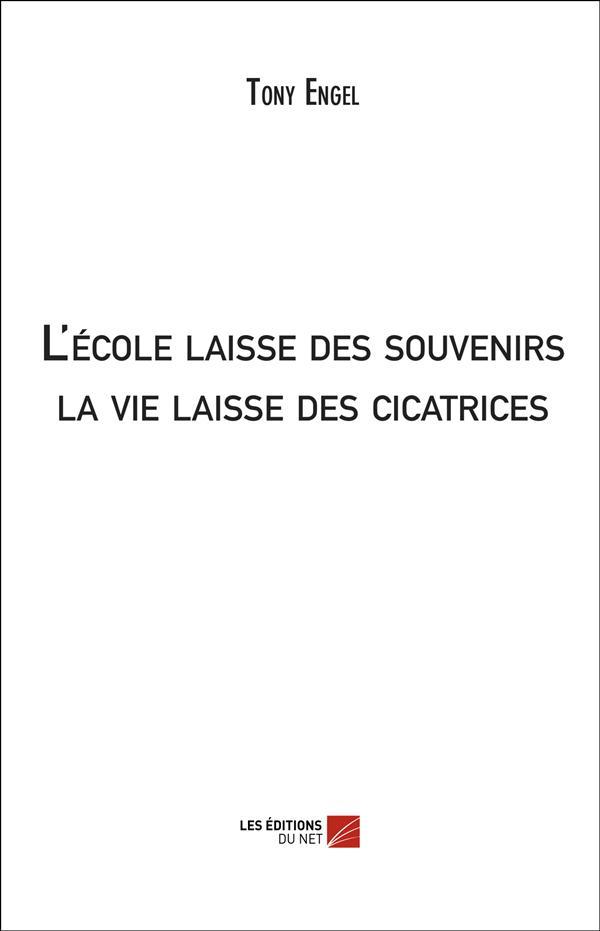 L'ECOLE LAISSE DES SOUVENIRS; LA VIE LAISSE DES CICATRICES