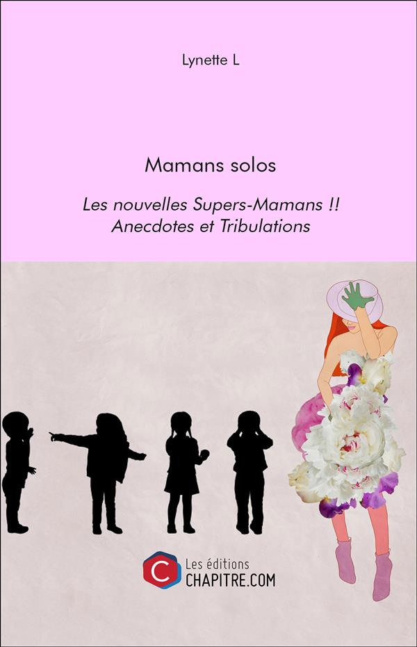 MAMANS SOLOS - LES NOUVELLES SUPERS-MAMANS !! - ANECDOTES ET TRIBULATIONS