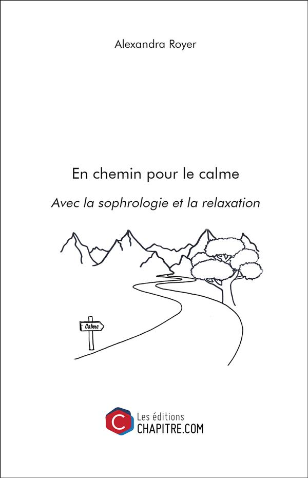 EN CHEMIN POUR LE CALME - AVEC LA SOPHROLOGIE ET LA RELAXATION