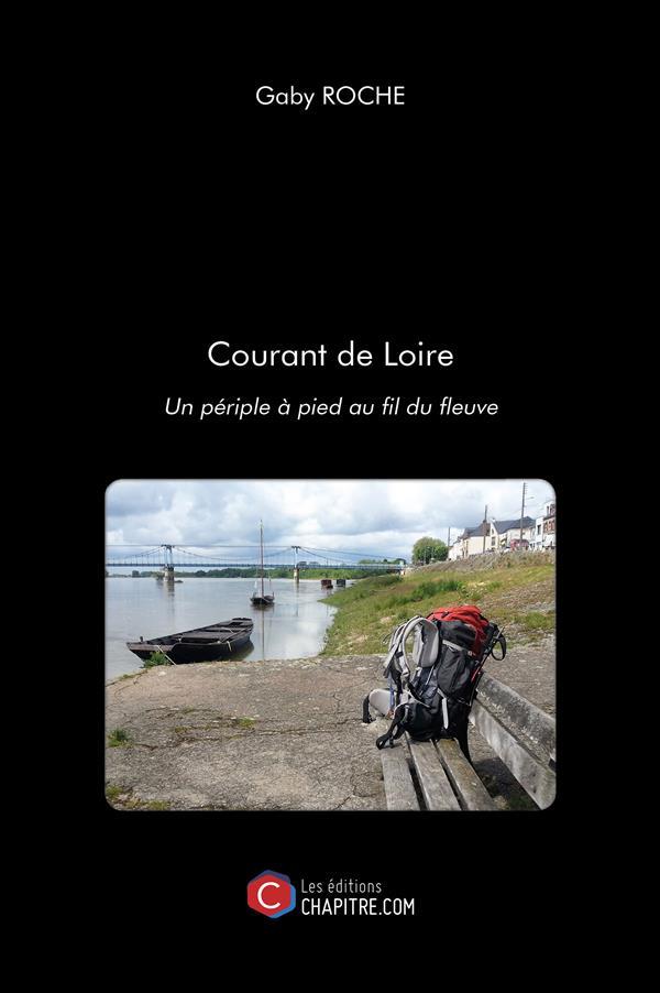 COURANT DE LOIRE - UN PERIPLE A PIED AU FIL DU FLEUVE