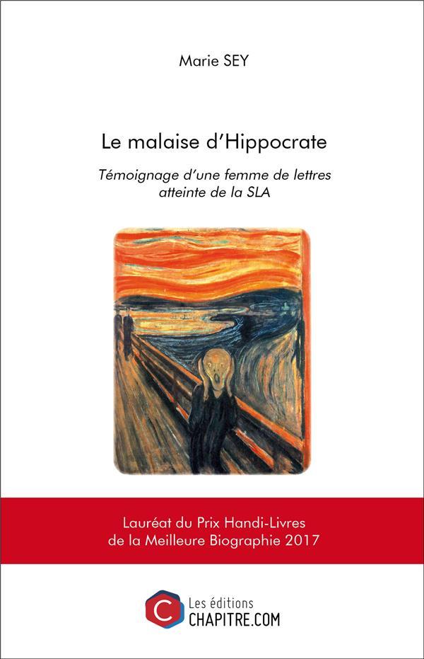 LE MALAISE D'HIPPOCRATE - TEMOIGNAGE D UNE FEMME DE LETTRES ATTEINTE DE LA SLA