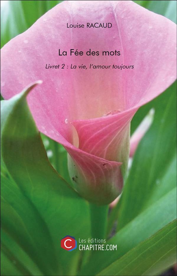LA FEE DES MOTS - LIVRET 2 : LA VIE, L AMOUR TOUJOURS