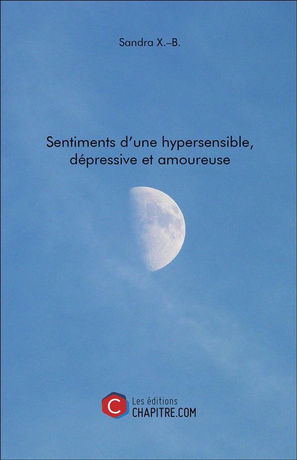 SENTIMENTS D'UNE HYPERSENSIBLE, DEPRESSIVE ET AMOUREUSE