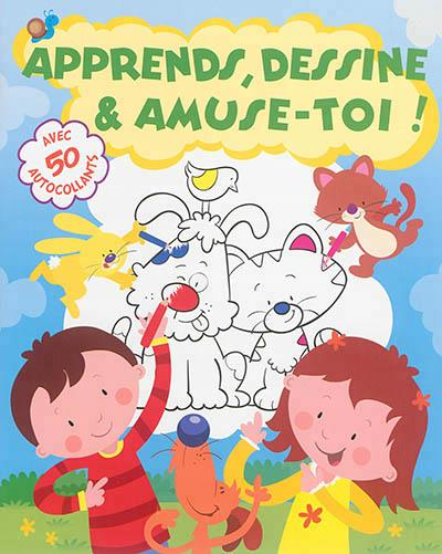 APPRENDS DESSINE ET AMUSE-TOI