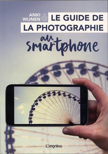GUIDE DE LA PHOTOGRAPHIE AU SMARTPHONE (LE)