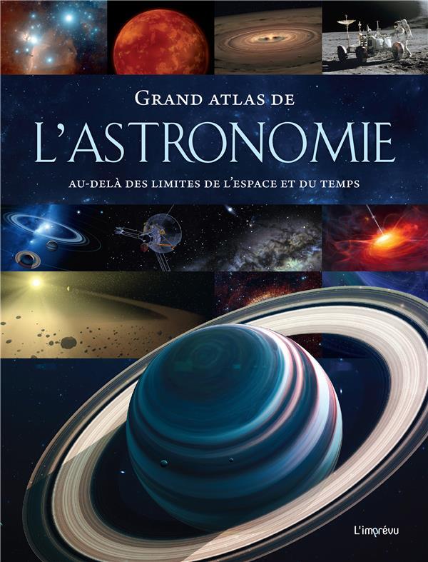 GRAND ATLAS DE L'ASTRONOMIE - AU-DELA DES LIMITES DE L'ESPACE ET DU TEMPS