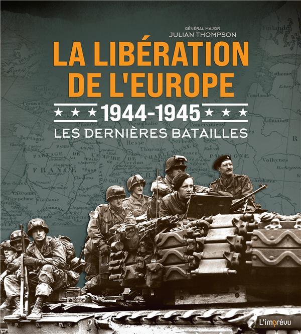 LA LIBERATION DE L'EUROPE 1944 - 1945 - LES DERNIERES BATAILLES