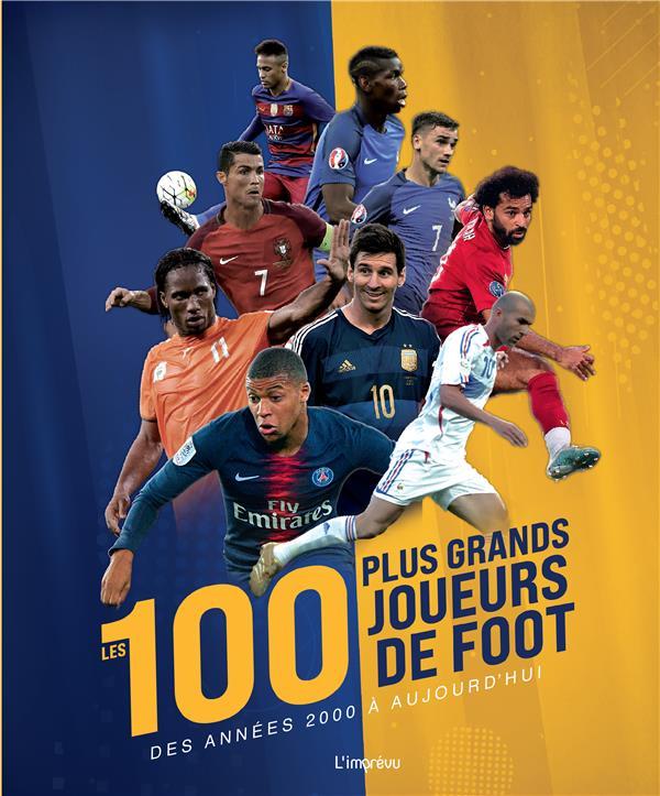 LES 100 PLUS GRANDS JOUEURS DE FOOT - DES ANNEES 2000 A AUJOURD'HUI