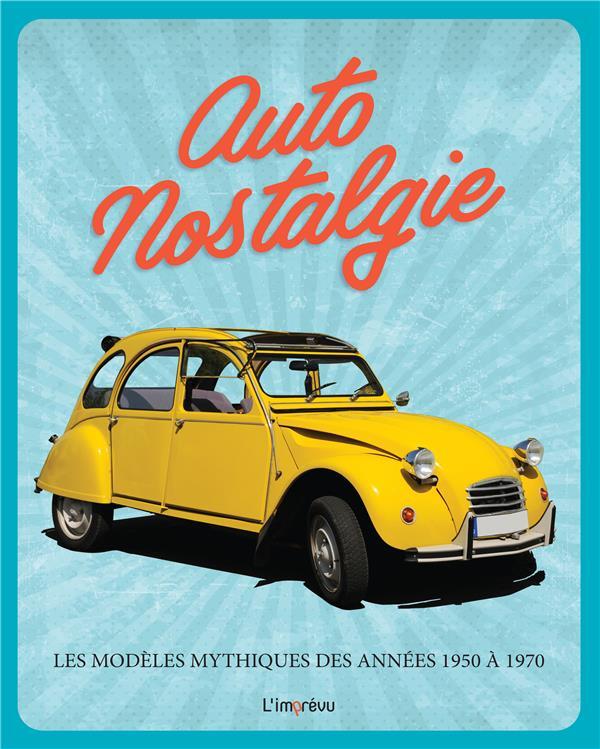 AUTONOSTALGIE. LES MODELES MYTHIQUES DES ANNEES 1950 A 1970.