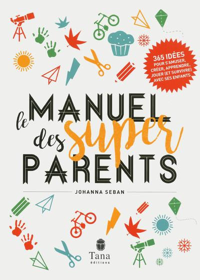 LE MANUEL DES SUPER PARENTS