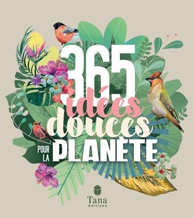 365 IDEES DOUCES POUR LA PLANETE