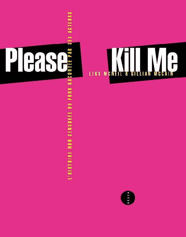 PLEASE KILL ME - L'HISTOIRE NON CENSUREE DU PUNK RACONTEE PA