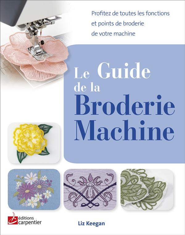 GUIDE DE LA BRODERIE MACHINE (LE)