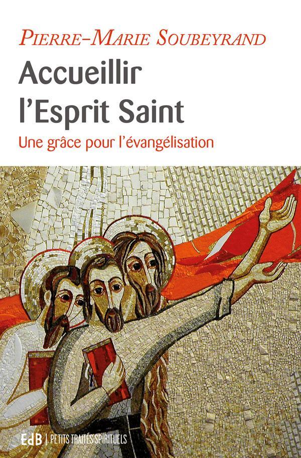 ACCUEILLIR L'ESPRIT SAINT, UNE GRACE POUR L'EVANGELISATION