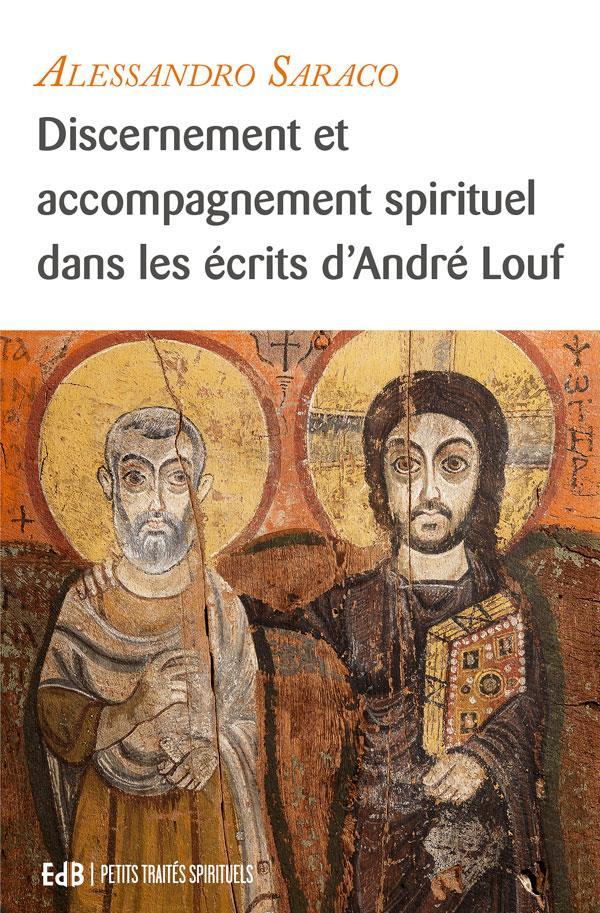 DISCERNEMENT ET ACCOMPAGNEMENT SPIRITUEL, DANS LES ECRITS D'ANDRE LOUF