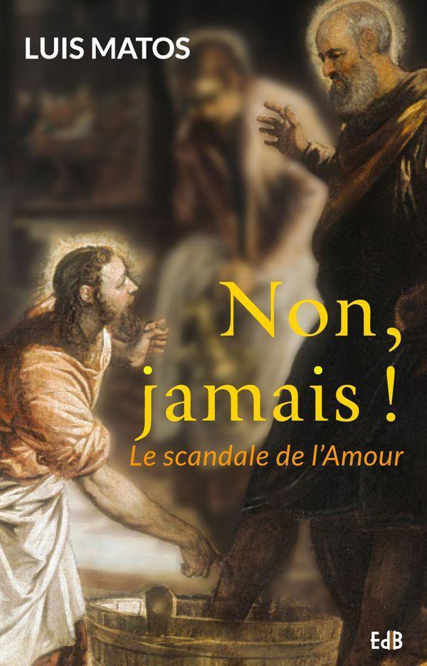 NON, JAMAIS ! LE SCANDALE DE L'AMOUR