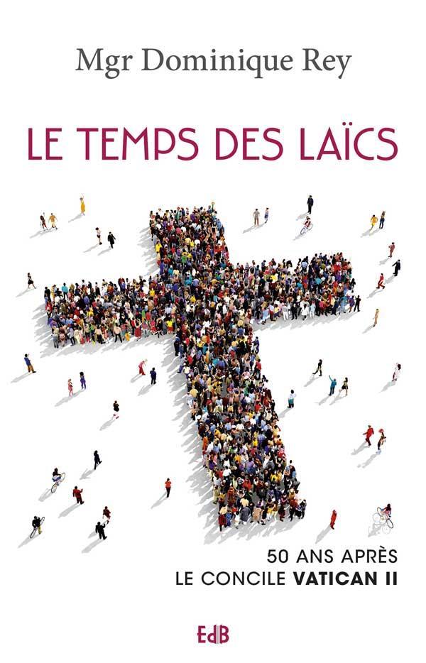 LE TEMPS DES LAICS. 50 ANS APRES LE CONCILE VATICAN II