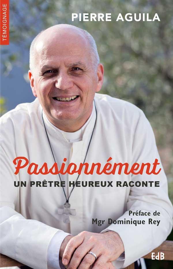 PASSIONNEMENT. UN PRETRE HEUREUX RACONTE