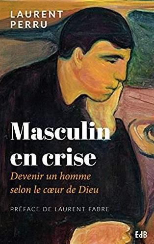 MASCULIN EN CRISE. DEVENIR UN HOMME SELON LE COEUR DE DIEU