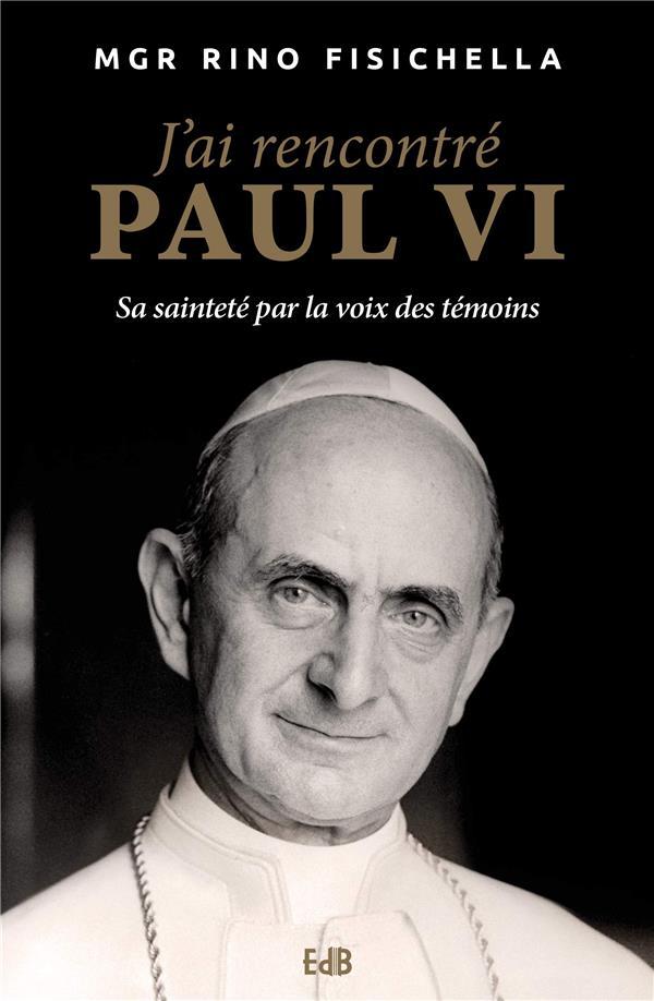 J AI RENCONTRE PAUL VI. SA SAINTETE PAR LA VOIX DES TEMOINS