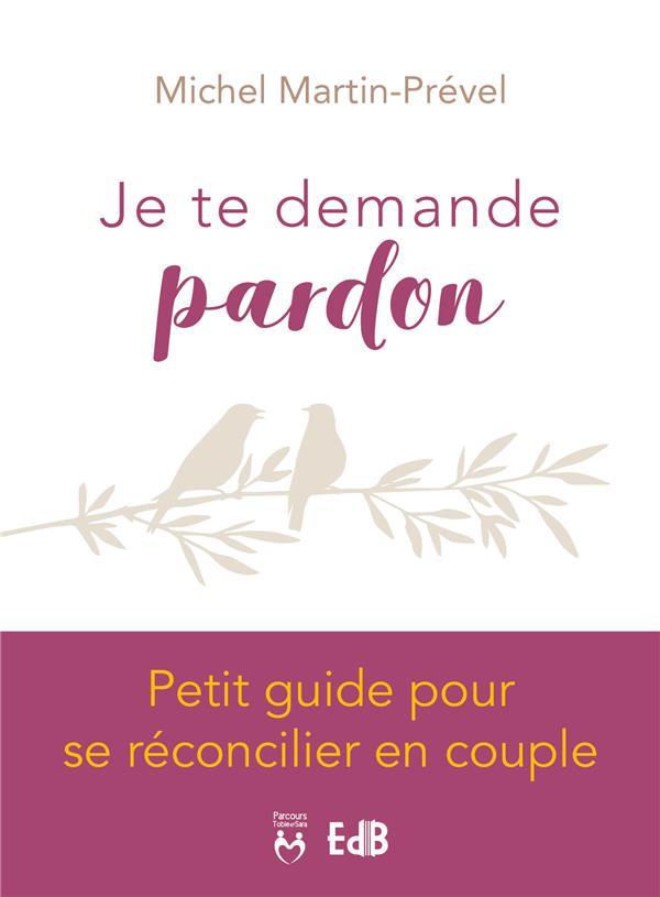 JE TE DEMANDE PARDON. PETIT GUIDE POUR SE RECONCILIER EN COUPLE