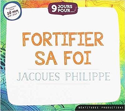 LIV. AUDIO 9 JOURS POUR FORTIFIER SA FOI AVEC JACQUES PHILIPPE