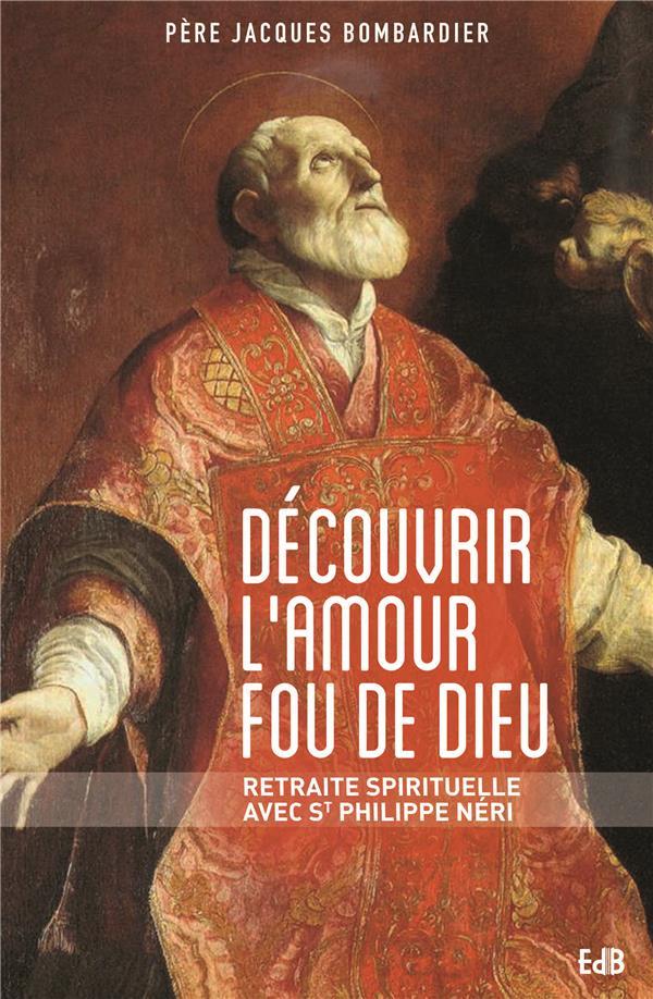 DECOUVRIR L'AMOUR FOU DE DIEU - RETRAITE SPIRITUELLE AVEC SAINT PHILIPPE NERI