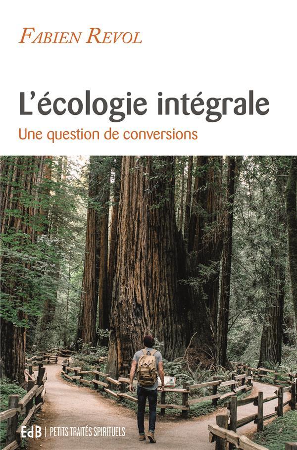 L'ECOLOGIE INTEGRALE - UNE HISTOIRE DE CONVERSIONS