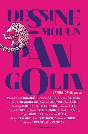 DESSINE-MOI UN PANGOLIN - L'APRES CRISE VUE PAR BERTRAND BADIE, MARIE-HELENE BACQUE, ETIENNE BALIBAR