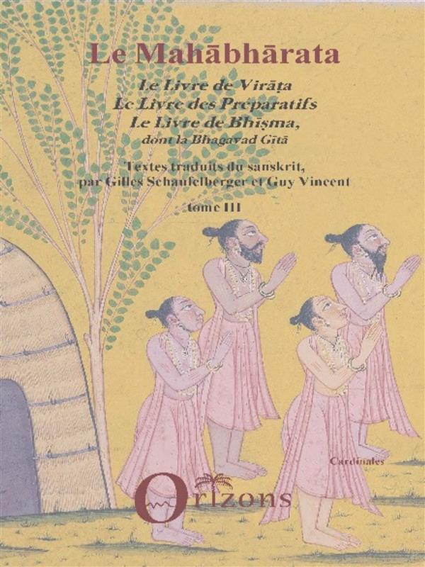 LE MAHABHARATA - TOME III - LE LIVRE DE VIRATA - LE LIVRE DES PREPARATIFS - LE LIVRE DE BHISMA DONT