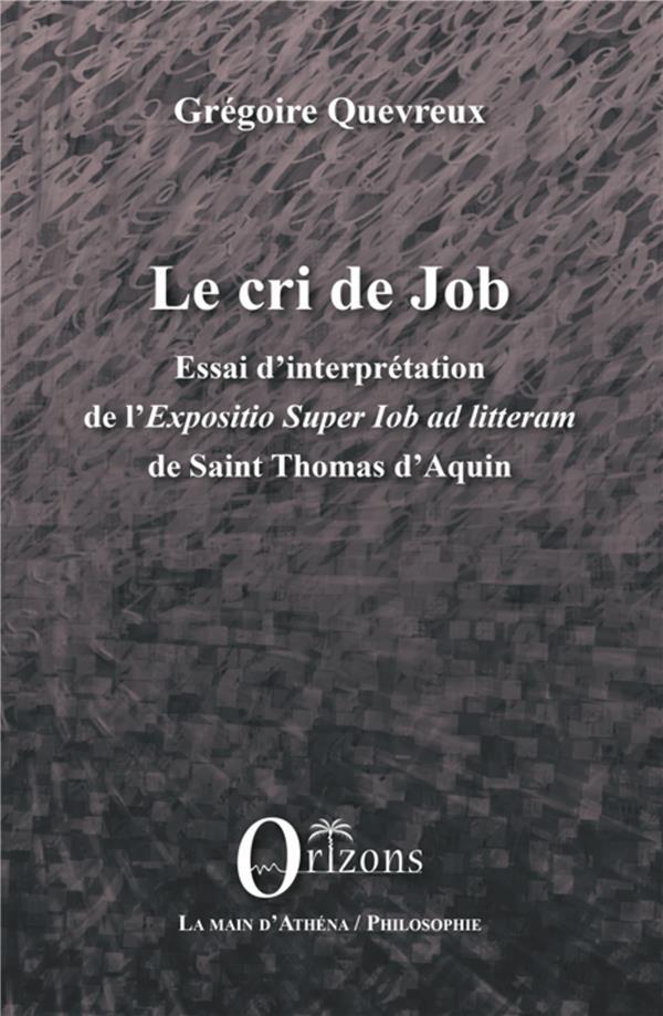LE CRI DE JOB - ESSAI D'INTERPRETATION DE L'<EM>EXPOSITIO SUPER JOB AD LITTERAM</EM> DE SAINT THOMAS
