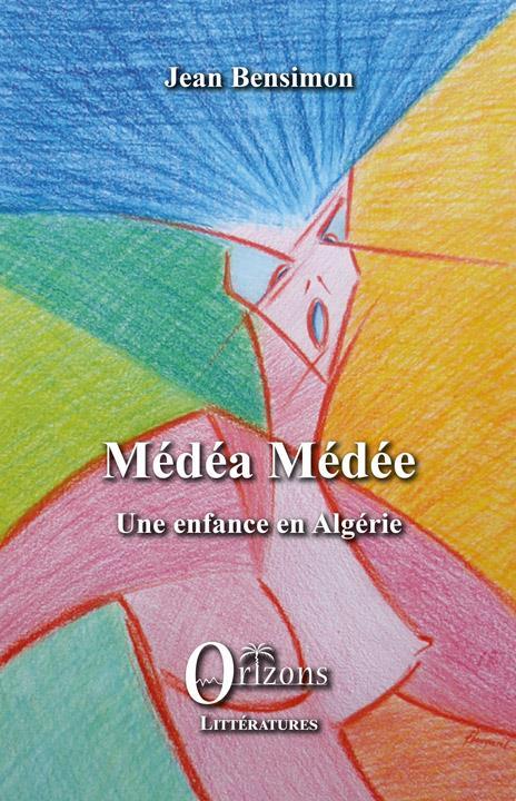 MEDEA MEDEE - UNE ENFANCE EN ALGERIE