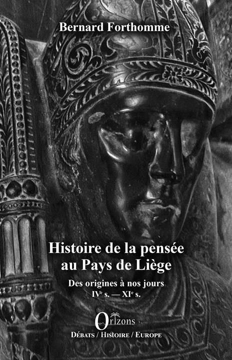 HISTOIRE DE LA PENSEE AU PAYS DE LIEGE - DES ORIGINES A NOS JOURS - TOME I :  IVE S. - XIE S.
