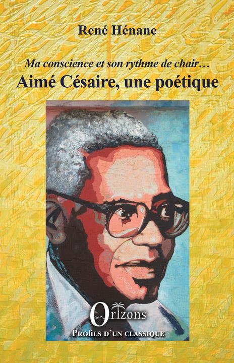 AIME CESAIRE, UNE POETIQUE - MA CONSCIENCE ET SON RYTHME DE CHAIR...