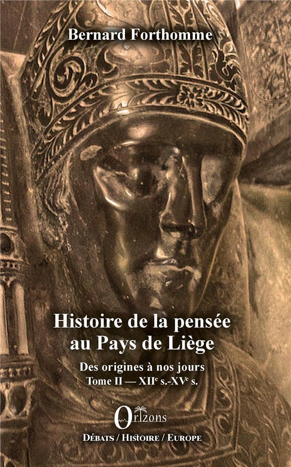 HISTOIRE DE LA PENSEE AU PAYS DE LIEGE - DES ORIGINES A NOS JOURS - TOME II : XIIE S.-XVE S.