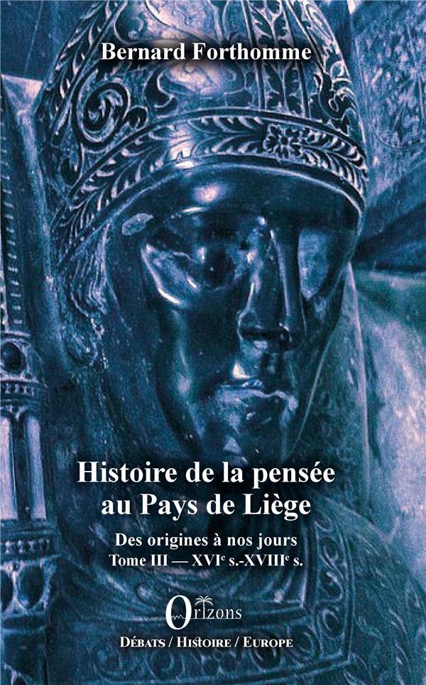 HISTOIRE DE LA PENSEE AU PAYS DE LIEGE - DES ORIGINES A NOS JOURS - TOME III : XVIE S. - XVIIIE S.